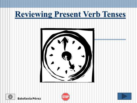 Reviewing Present Verb Tenses Estefanía Pérez The Simple Present Tense Expresses a habit or often repeated action. Adverbs of frequency such as, often,