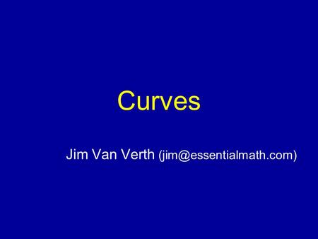 Curves Jim Van Verth Essential Math for Games Animation Problem: want to replay stored set of transformations  Generated by.