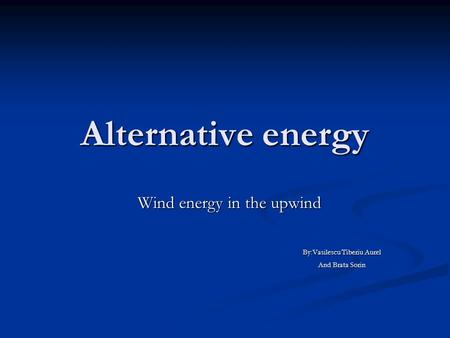 Wind energy in the upwind By:Vasilescu Tiberiu Aurel And Brata Sorin