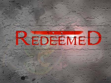 REDEEM = To Buy We Buy Stuff All the Time !!! Jesus Paid for Us!!!