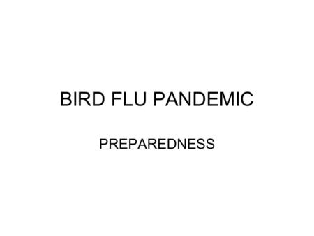BIRD FLU PANDEMIC PREPAREDNESS.