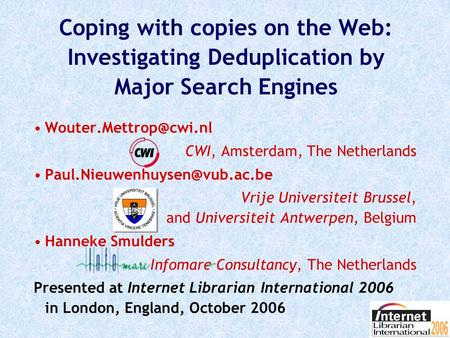 Coping with copies on the Web: Investigating Deduplication by Major Search Engines CWI, Amsterdam, The Netherlands