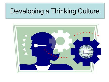 Developing a Thinking Culture. Define Rank What does it mean 'Thinking Skills' ?