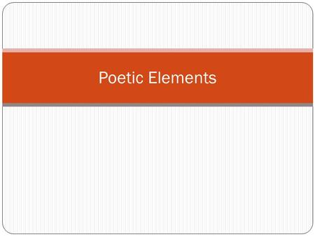 Poetic Elements. Interchangeable Terms On the End of Course Assessment, be aware that the test could refer to poetic elements as any of the following.