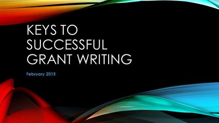 KEYS TO SUCCESSFUL GRANT WRITING February 2015. SOURCES – STATE AGENCIES Utah Department of Workforce Services (DWS) Utah STEM Action Center USOE Non-traditional.