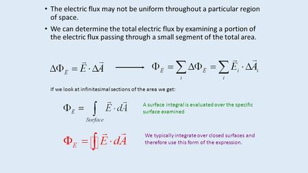 The electric flux may not be uniform throughout a particular region of space. We can determine the total electric flux by examining a portion of the electric.