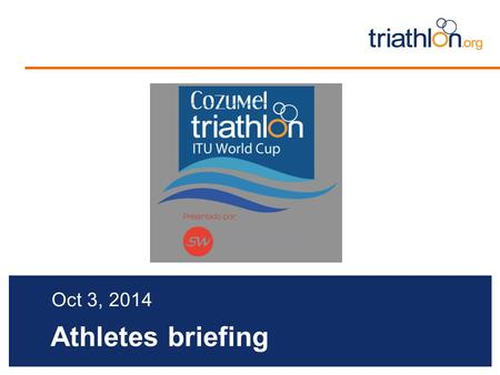 Athletes briefing Oct 3, 2014. Briefing agenda Welcome and Introductions Competition Jury Schedules and Timetables Check-in and Procedures The course.