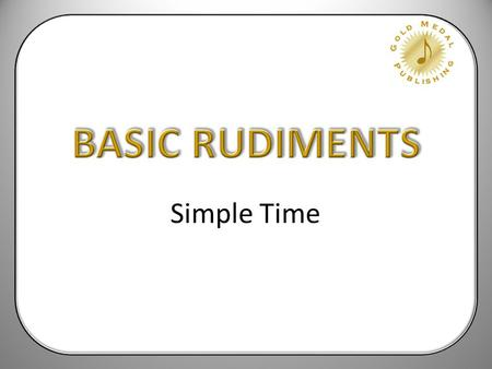 BASIC RUDIMENTS Simple Time.