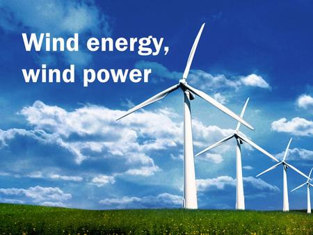 Wind energy, wind power.  -The wind power or the wind energy is the energy extracted from the wind using wind turbines to produce an electrical power,