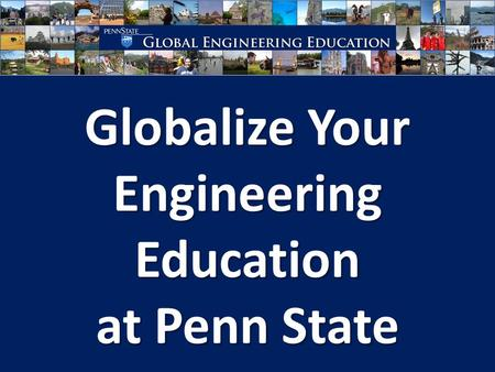 Globalize Your Engineering Education at Penn State.