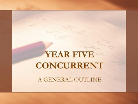YEAR FIVE CONCURRENT A GENERAL OUTLINE. Primary/Junior DivisionJunior/Intermediate Division EDUC4133 Observation & Practice Teaching (13 weeks) EDUC 4244.