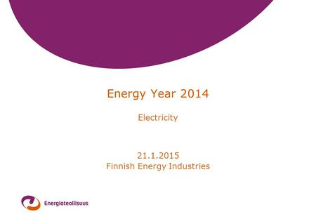 Energy Year 2014 Electricity 21.1.2015 Finnish Energy Industries.