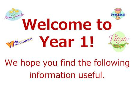 Welcome to Year 1! We hope you find the following information useful.