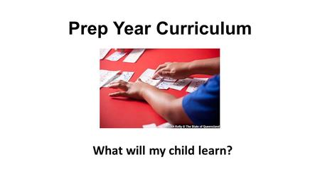 Prep Year Curriculum What will my child learn?.