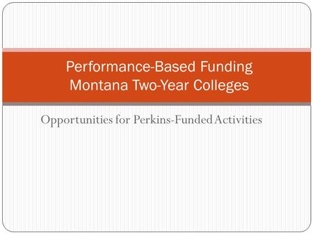 Opportunities for Perkins-Funded Activities Performance-Based Funding Montana Two-Year Colleges.