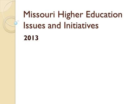 Missouri Higher Education Issues and Initiatives 2013.