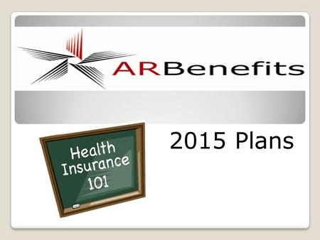 2015 Plans. Plans offered ARBenefits offers 3 plans to Active, COBRA and Non-Medicare members through Health Advantage. ARBenefits offers 1 plan to the.