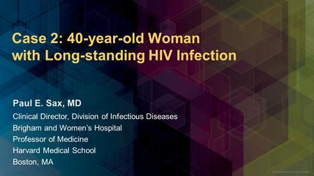 Case 2: 40-year-old Woman with Long-standing HIV Infection