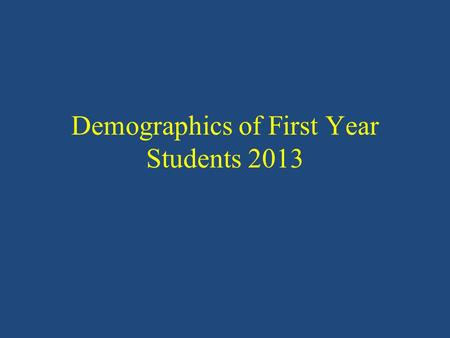 Demographics of First Year Students 2013. Source: Measurement and Research Center Available at: Student Profile - & NEW Factbook -