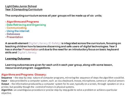 Light Oaks Junior School Year 5 Computing Curriculum The computing curriculum across all year groups will be made up of six units; - Algorithms and Programs.