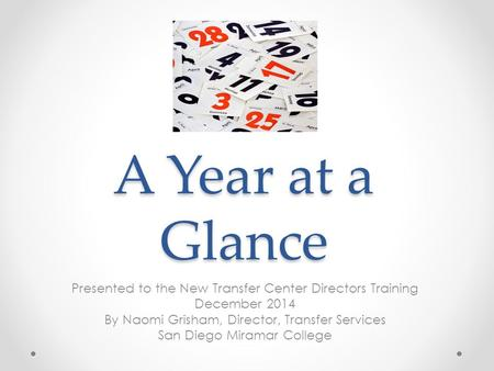 A Year at a Glance Presented to the New Transfer Center Directors Training December 2014 By Naomi Grisham, Director, Transfer Services San Diego Miramar.