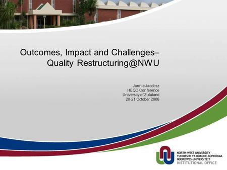 Outcomes, Impact and Challenges– Quality Jannie Jacobsz HEQC Conference University of Zululand 20-21 October 2008.
