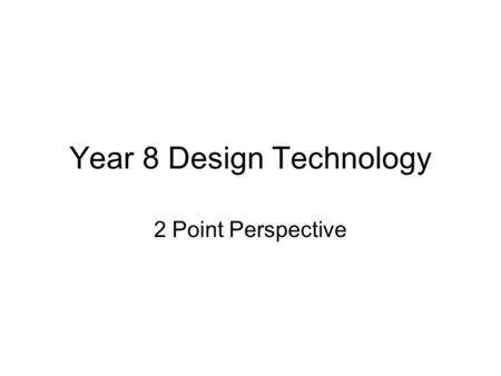Year 8 Design Technology 2 Point Perspective. Introduction Two point perspective is a 3D drawing with a horizon and two vanishing points. By using your.