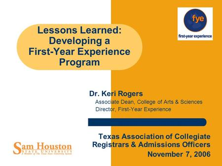Lessons Learned: Developing a First-Year Experience Program Dr. Keri Rogers Associate Dean, College of Arts & Sciences Director, First-Year Experience.