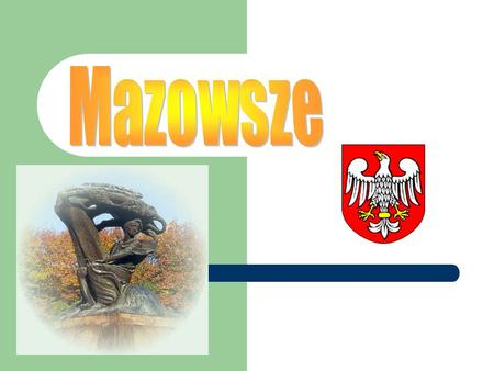 WHERE IS IT? Mazowsze is a lowland in the middle of Poland. There is one big lake, Lake Zegrzynskie, closely Warsaw. Milanowek is not far Warsaw too.