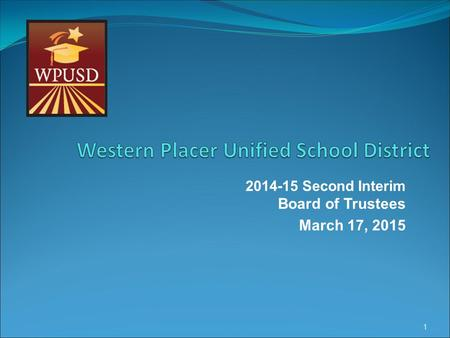 2014-15 Second Interim Board of Trustees March 17, 2015 1.