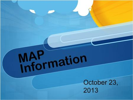 MAP Information Martha - introduction October 23, 2013.
