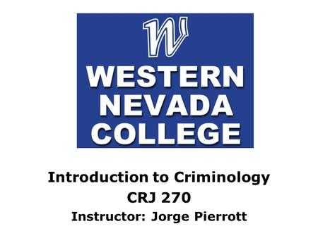 Introduction to Criminology Instructor: Jorge Pierrott