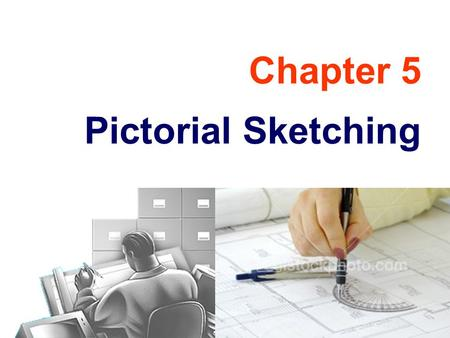 Chapter 5 Pictorial Sketching.