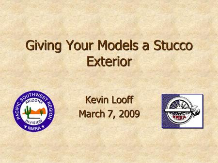 Giving Your Models a Stucco Exterior Kevin Looff March 7, 2009.