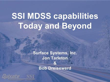 SSI MDSS capabilities Today and Beyond Surface Systems, Inc. Jon Tarleton & Bob Dreisewerd.