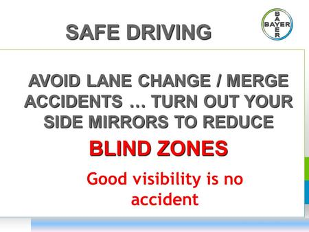 SAFE DRIVING AVOID LANE CHANGE / MERGE ACCIDENTS … TURN OUT YOUR SIDE MIRRORS TO REDUCE BLIND ZONES Good visibility is no accident.
