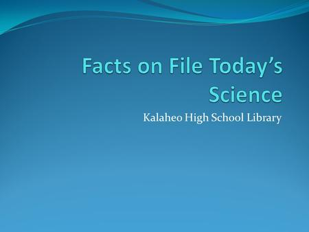 Kalaheo High School Library. Today's Science is a science database.
