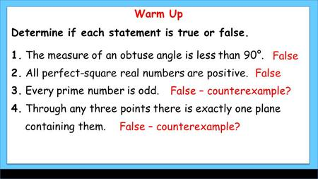 Warm Up Determine if each statement is true or false. 1. The measure of an obtuse angle is less than 90°. 2. All perfect-square real numbers are positive.