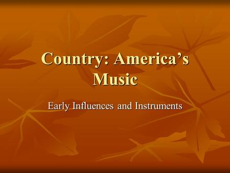 Country: America's Music Early Influences and Instruments.