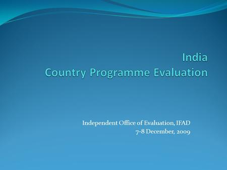 Independent Office of Evaluation, IFAD 7-8 December, 2009.