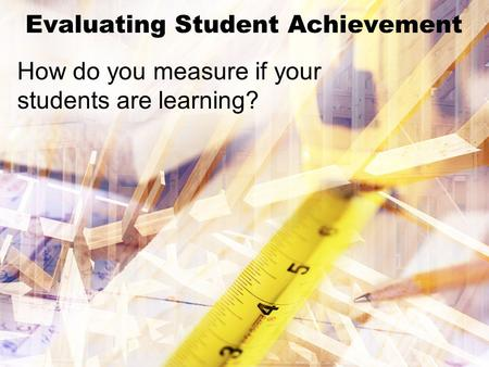 Evaluating Student Achievement