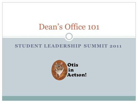 STUDENT LEADERSHIP SUMMIT 2011 Dean's Office 101.