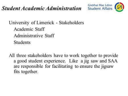 Student Academic Administration University of Limerick - Stakeholders Academic Staff Administrative Staff Students All three stakeholders have to work.