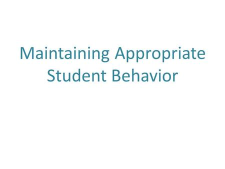 Maintaining Appropriate Student Behavior