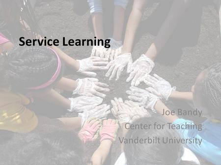 Service Learning Joe Bandy Center for Teaching Vanderbilt University.