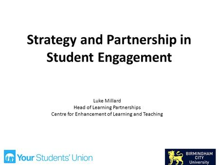 Strategy and Partnership in Student Engagement Luke Millard Head of Learning Partnerships Centre for Enhancement of Learning and Teaching.
