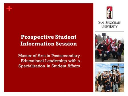 + Prospective Student Information Session  Master of Arts in Postsecondary Educational Leadership with a Specialization in Student Affairs.