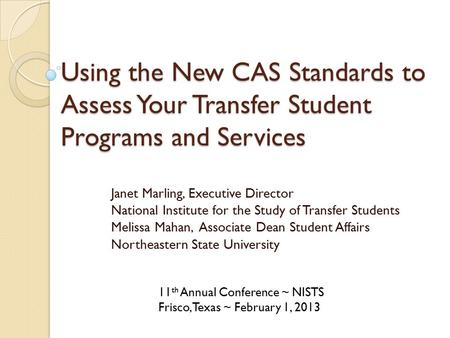 Using the New CAS Standards to Assess Your Transfer Student Programs and Services Janet Marling, Executive Director National Institute for the Study of.