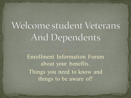 Enrollment Information Forum about your benefits. Things you need to know and things to be aware of!
