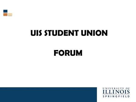 UIS STUDENT UNION FORUM. Why a Student Union?  Build Community  Create an activity destination center  Provide a home for SGA and Student Organizations.